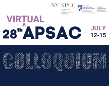 Announcing APSAC's 28th Colloquium    Offered Virtually July 12-15, 2021