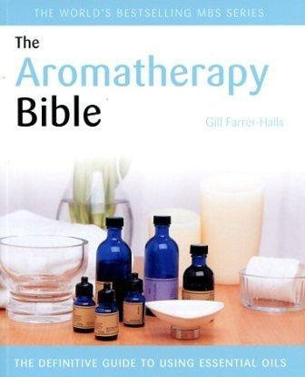 The Aromatherapy Bible ~ By Gill Farrer-Halls