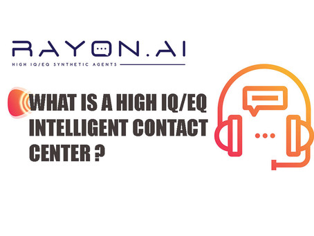 Rayon AI enables High IQ/EQ Contact Centers (Intelligent Contact Centers)