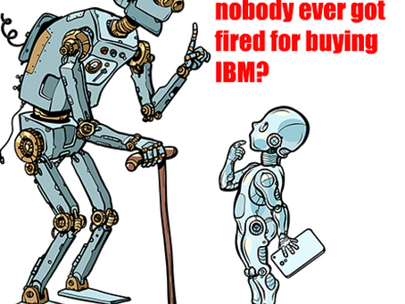Who the hell said nobody got fired for buying IBM?