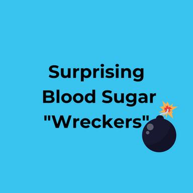 """Surprising Blood Sugar """"Wreckers"""""""