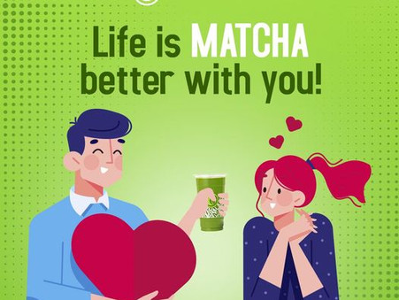 Life is MATCHA Better with you