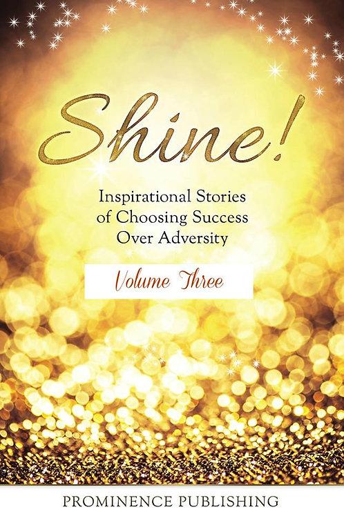 SHINE Volume 3: Inspirational Stories of Choosing Success Over Adversity