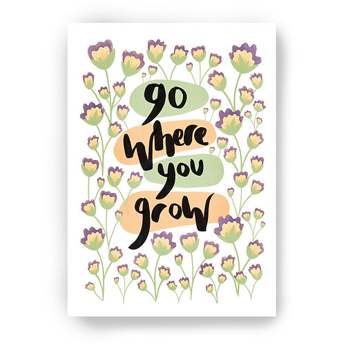 'GO WHERE YOU GROW' A5 PRING