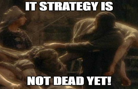 IT Strategy is NOT dead!