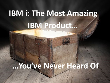 IBM i: The Most Amazing IBM Product You've Never Heard Of