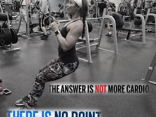 THE ANSWER IS NOT MORE CARDIO Trainer Tip #33 10/24/2017
