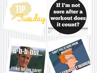BUT, I'M NOT SORE...trainer tip #7 4.11.17