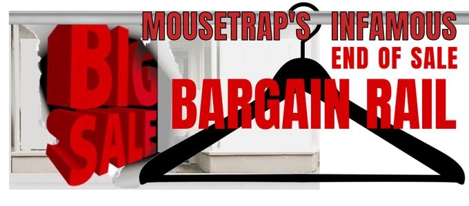 Mousetrap's Infamous End of Sale Bargain Rail
