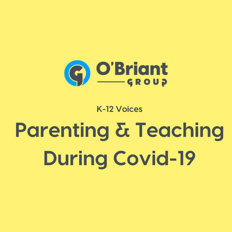 K-12 Voices: Parenting & Teaching During Covid-19