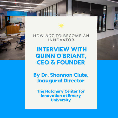 How Not to Become an Innovator: Interview with Quinn O'Briant | The Hatchery at Emory University