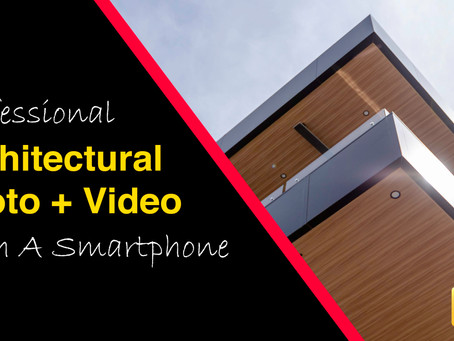 Architectural Photography & Videography on a Smartphone