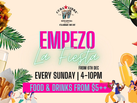 Empezo la Fiesta at Cuba Libre Clarke Quay Every Sunday Starting from 6th December!