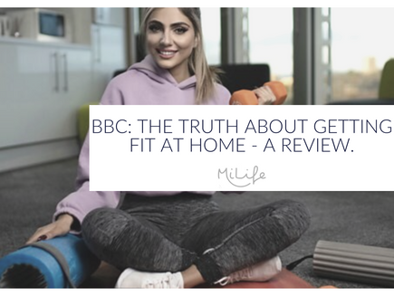BBC: The Truth About Getting Fit At Home - A Review.