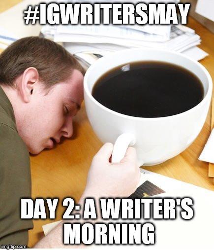 #IGWritersMay Day 2 - A Writer's Morning