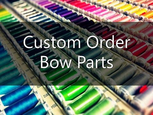 Custom Order Bow Parts
