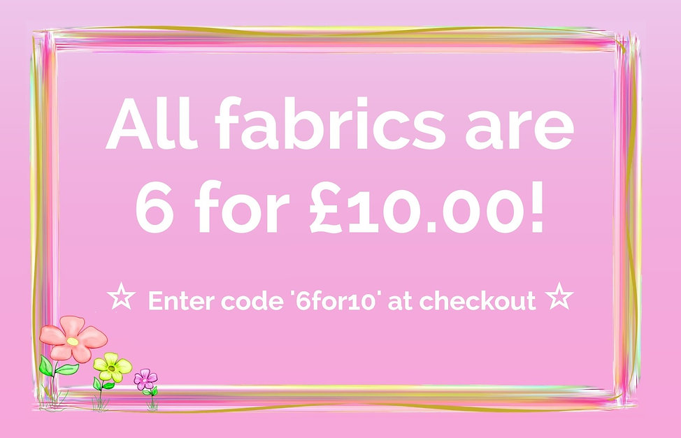 All fabrics are 6 for £10.00.jpg