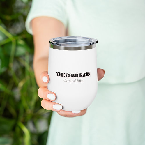 The Band Kris / Queens of Petty - 12oz Insulated Wine Tumbler