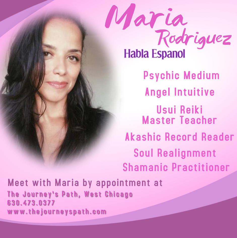 Maria Rodriguez:  HABLA ESPANOL - Psychic Medium, Usui Reiki Master Teacher, Angel Intuitive Practitioner, Akashic Record Reader, Soul Realignment Practitioner & Shamanic Practitioner