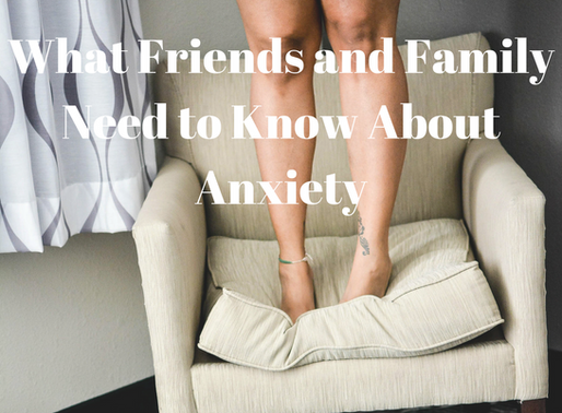 What Friends and Family Need to Know About Anxiety