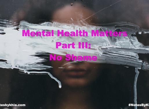Mental Health Matters Part III: No Shame