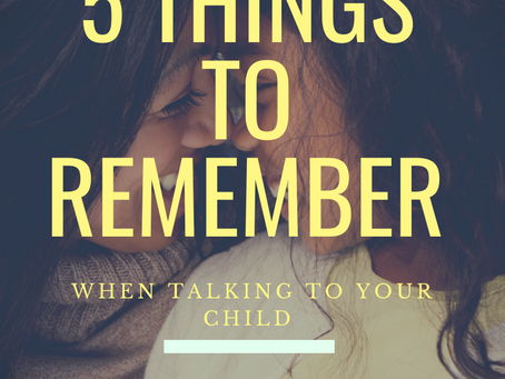 5 Things to Remember When Talking to Your Child