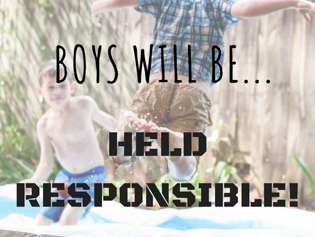 Boys will be...Held Responsible