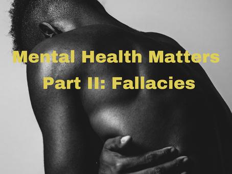 Mental Health Matters Part II: The Fallacies