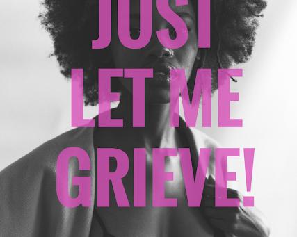Just Let Me Grieve
