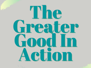 The Greater Good In Action