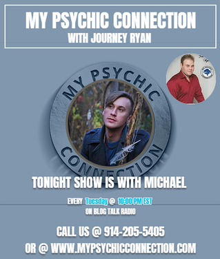 My Psychic Connection with Host Journey Ryan & Special Guest Michael Ep. 3 10 PM Est.