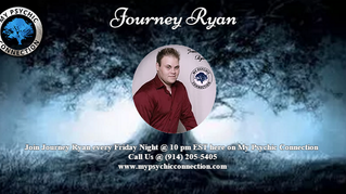 My Psychic Connection with Host Journey Ryan 10 PM Est.