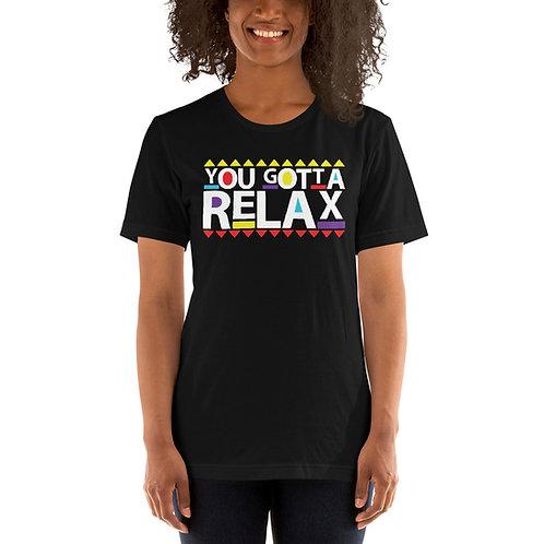 YOU GOTTA RELAX Short-Sleeve Unisex T-Shirt