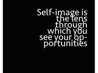 Bad self-judgement, low self-confidence and a negative self-image influence the way you perceive the world