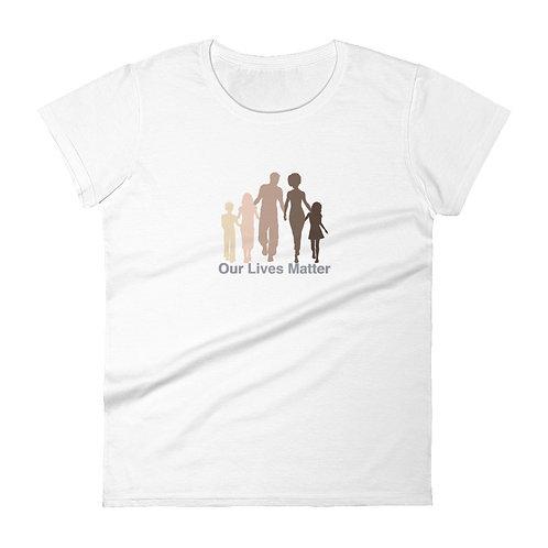 """""""Our Lives Matter"""" Women's short sleeve t-shirt"""