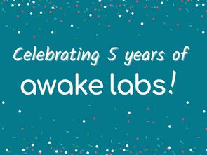 Celebrating 5 years of Awake Labs!