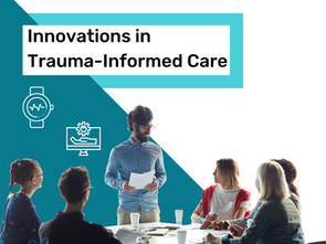 Innovations in trauma-informed care