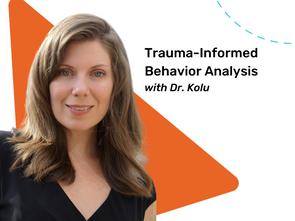 A Clinician's Take on Trauma-Informed ABA