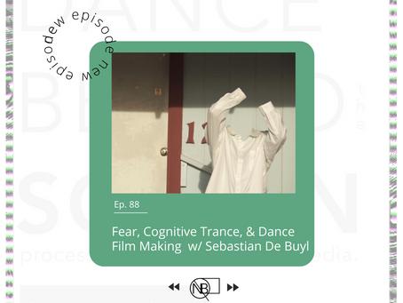 Episode 88   Fear, Cognitive Trance, & Dance Filmmaking w/ Sebastian De Buyl