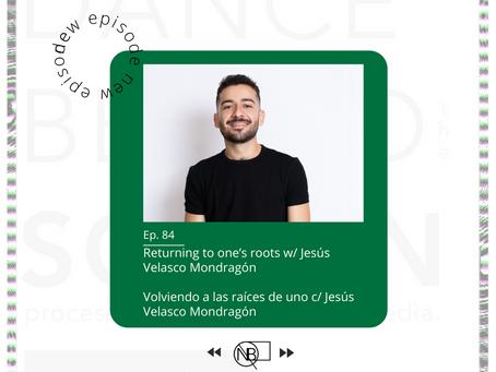 Episode 84 | Volviendo a las raíces de uno c/ (Returning to one's roots w/)Jesús Velasco Mondragón