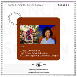 Episode 92 | Dance Curriculum in High School Public Education w/ Daniel Negrete & Devondria Douglas