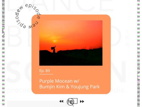 Episode 89   Purple Mocean w/ Bumjin Kim & Youjung Park