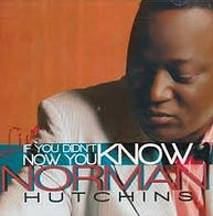 Norman Hutchins If You Didn't Know, Now