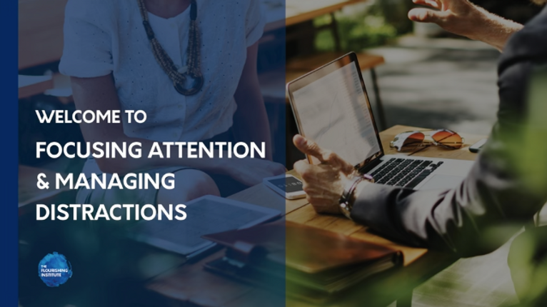Focusing Attention and Managing Distractions
