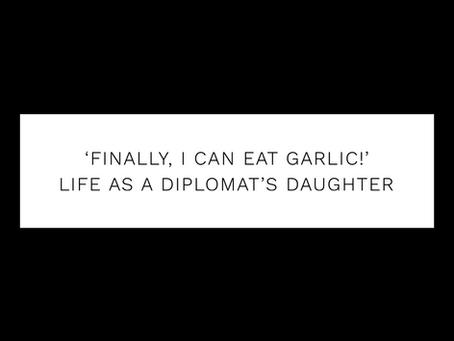 'Finally, I can eat garlic!'  Life as a diplomat's daughter