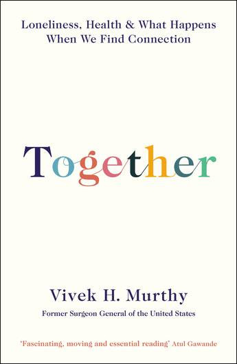 Vivek Murthy - Together: The Healing Power of Human Connection in a Sometimes Lonely World