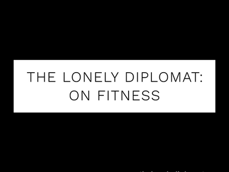 The Lonely Diplomat: on fitness