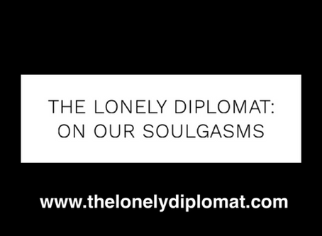 The Lonely Diplomat: on our soulgasms