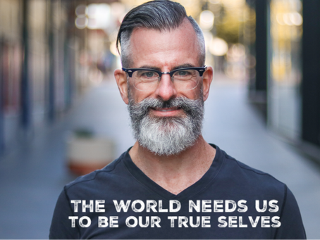 The world needs us to be our true selves