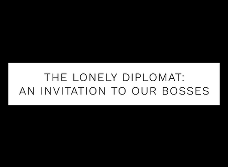 The Lonely Diplomat: an invitation to our bosses
